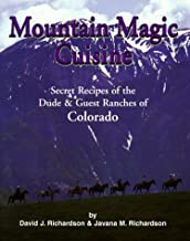 Mountain Magic Cuisine: Secret Recipes of the Dude & Guest Ranches of Colorado