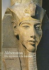 Akhenaton - Du mystère à la lumière de Marc Gabolde