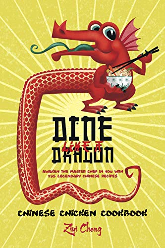 Dine Like a Dragon: Chinese Chicken Cookbook: Awaken the Master Chef in you with 725 Legendary Chinese Recipes (English Edition)