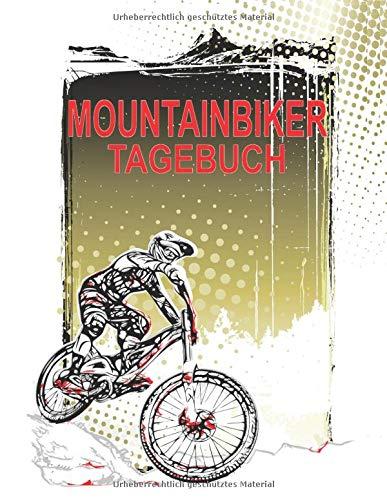 Mountainbiker Tagebuch: Dokumentiere deine Mountainbike oder Downhill Touren und Ausflüge; Verbessere deine Fitness und Ausdauer; A4+ Format