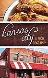Kansas City: A Food Biography (Big City Food Biographies) (English Edition)