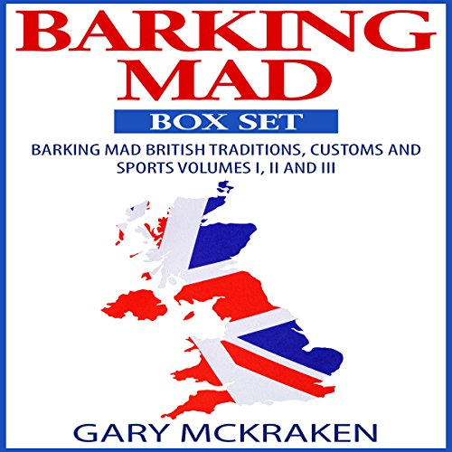 Barking Mad Box Set: Barking Mad British Traditions and Sports, Volumes I, II and III