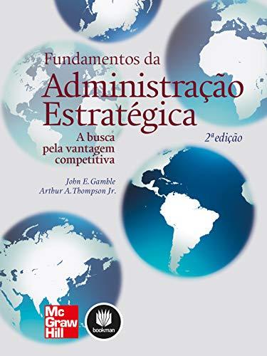 Fundamentos da Administração Estratégica: A Busca pela Vantagem Competitiva