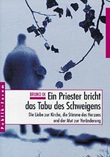 Ein Priester bricht das Tabu des Schweigens. Die Liebe zur Kirche, die Stimme des Herzens und der Mut zur Veränderung by Bruno Ix (2000-01-01)
