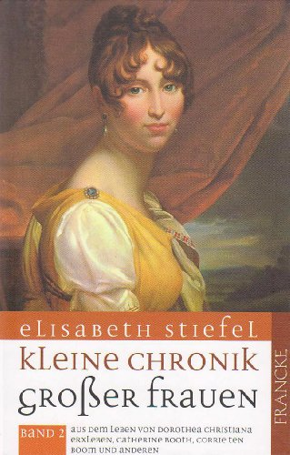 Kleine Chronik grosser Frauen 2: Aus dem Leben von Dorothea Christiane Erxleben, Catherine Booth, Corrie ten Boom und anderen