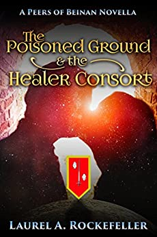 The Poisoned Ground and the Healer Consort (The Peers of Beinan) by [Laurel A. Rockefeller]