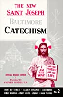 Saint Joseph Baltimore Catechism: The Truths of Our Catholic Faith Clearly Explained and Illustrated With Bible Readings, Study Helps and Mass Prayers (St. Joseph Catecisms)
