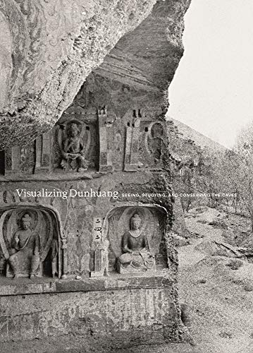 Visualizing Dunhuang: Seeing, Studying, and Conserving the Caves (Publications of the Department of Art and Archaeology, Princeton University)