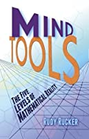 Mind Tools: The Five Levels of Mathematical Reality by Rudy Rucker(2013-11-21)