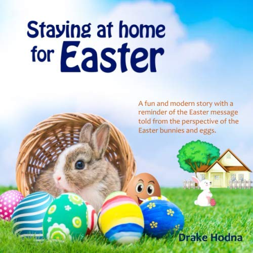 Staying At Home For Easter: A fun and modern story/activity book with a reminder of the  Easter message told from the perspective of the Easter bunnies and eggs