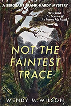 Not the Faintest Trace: The Sergeant Frank Hardy Mysteries: # 1 by [Wendy M. Wilson]