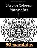 Libro de Colorear Mandalas I: Libro para Colorear 50 mandalas (Libro de Colorear Mandalas: Libro para Colorear 50...