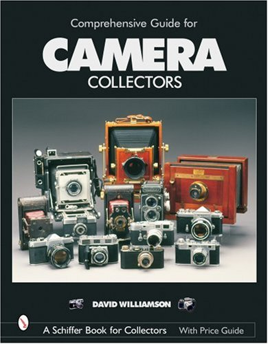 Comprehensive Guide for Camera Collectors (Schiffer Book for Collectors)