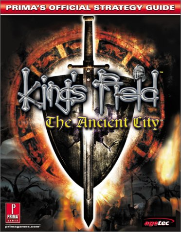King's Field: The Ancient City : Prima's Official Strategy Guide