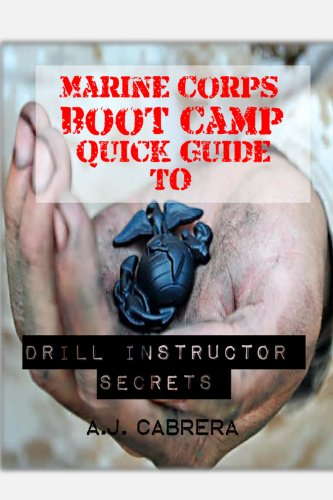Marine Corps Boot Camp Quick Guide to Drill Instructor Secrets