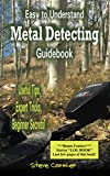 Easy to Understand; Metal Detecting Guidebook: A worthwhile guide: With Useful Tips, Expert Tricks And Beginner Secrets!