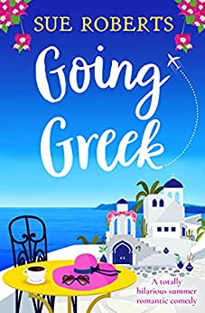 Going Greek: A totally hilarious summer romantic comedy by [Sue Roberts]