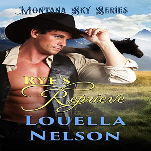 Rye's Reprieve: Montana Sky Series Audiobook By Louella Nelson, Montana Sky Publishing cover art