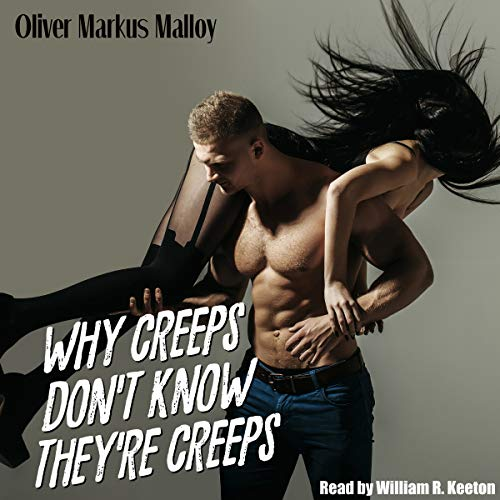 Why Creeps Don't Know They're Creeps: What Game of Thrones Can Teach Us About Relationships and Hollywood Scandals. audiobook cover art
