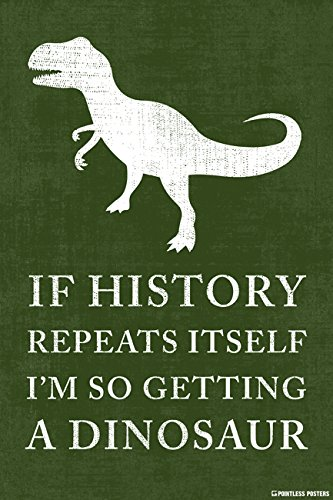 If History Repeats Itself, I'm So Getting A Dinosaur Poster Print