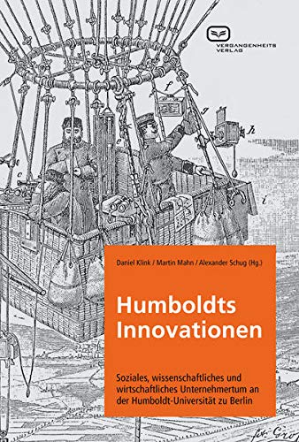 Humboldts Innovationen: Soziales, wissenschaftliches und wirtschaftliches Unternehmertum an der Humboldt-Universität zu Berl