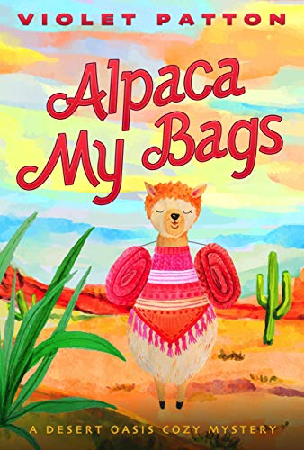 Alpaca My Bags: A Desert Oasis Cozy Mystery by [Violet Patton, Mariah Sinclair]