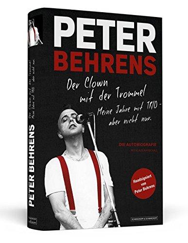 Peter Behrens: Der Clown mit der Trommel: Meine Jahre mit TRIO - aber nicht nur. Limitierte, nummerierte und handsignierte Sonderausgabe