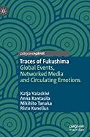 Traces of Fukushima: Global Events, Networked Media and Circulating Emotions
