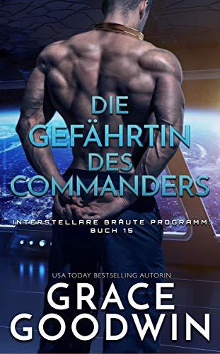 Die Gefährtin des Commanders (Interstellare Bräute® Programm 15)