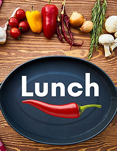 Lunch : Easy-To-Make, Flavorful Tasty Lunch Recipes. Cookbook (English Edition)