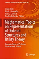 Mathematical Topics on Representations of Ordered Structures and Utility Theory: Essays in Honor of Professor Ghanshyam B. Mehta (Studies in Systems, Decision and Control (263))