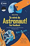 So wirst du Astronaut! Das Handbuch: mit Vorwort von ESA-Astronaut Alexander Gerst - Louie Stowell