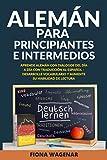 Alemán para Principiantes e Intermedios: Aprende Alemán con Dialogos del Día a Día con Traducción al Español - Desarrolle Vocabulario y Aumente su Habilidad de Lectura!