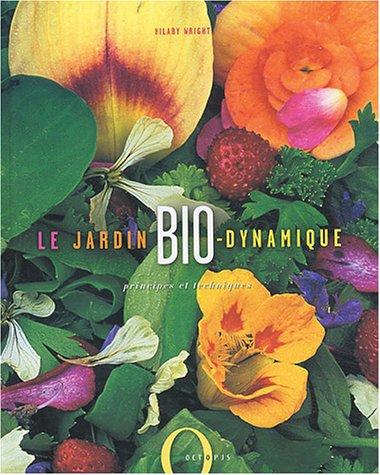 Le jardin bio-dynamique : Principes et techniques