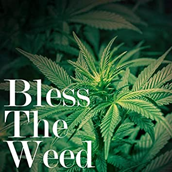 Bless The Weed