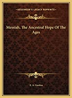 Messiah, The Ancestral Hope Of The Ages