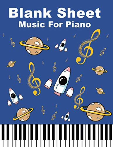 Blank Sheet Music For Piano: Space Music Notebook Kids: Wide Staff, perfect size for learning (8.5x11) / 3 Staves Per Page / 100 pages