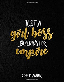 Just A Girl Boss Building Her Empire 2019 Planner: Nifty Black Gold Female Empowerment Daily, Weekly and Monthly Organizer. Cute Girly Yearly Agenda, Notebook and Journal.