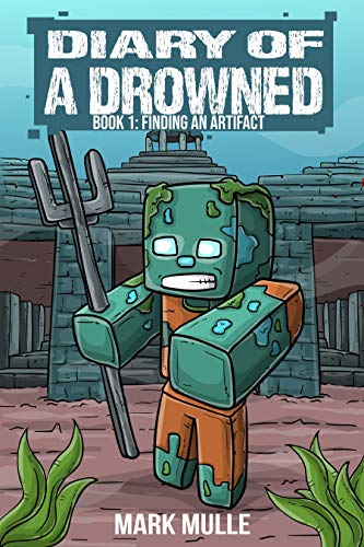 Diary of a Drowned Book 1: Finding an Artifact (An Unofficial Minecraft Book for Kids)