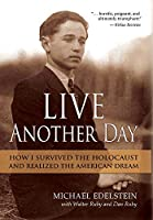 Live Another Day: How I Survived the Holocaust and Realized the American Dream