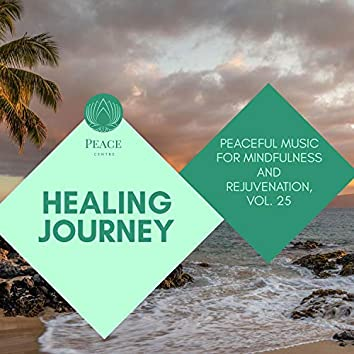 Healing Journey - Peaceful Music For Mindfulness And Rejuvenation, Vol. 25