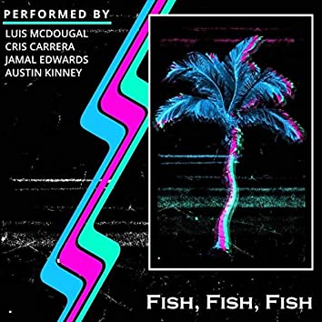 Fish, Fish, Fish (feat. Austin Kinney, Cris Carrera & Jamal Edwards)