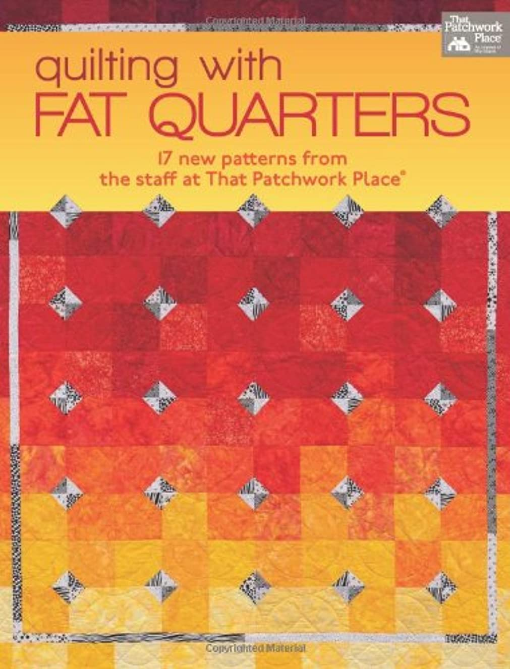 Quilting with Fat Quarters: 17 New Patterns from the Staff at That Patchwork Place?