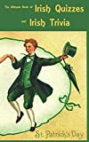 The Ultimate Book of Irish Quizzes and Irish Trivia: The ideal ice-breaker for St Patrick's Day or any Irish-themed occasion