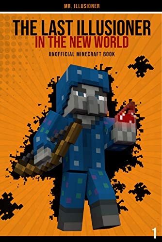 The Last Illusioner in the New World #1: An Unofficial Minecraft Book (English Edition)