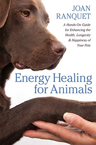 Energy Healing For Animals: A Hands-On Guide For Enhancing The Health, Longevity, And Happiness Of Your Pets
