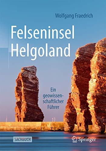 Felseninsel Helgoland: Ein geowissenschaftlicher Führer