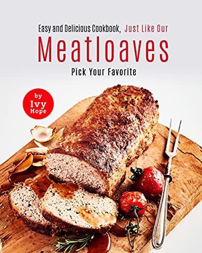 Easy and Delicious Cookbook, Just Like Our Meatloaves: Pick Your Favorite