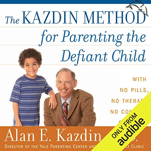 The Kazdin Method for Parenting the Defiant Child audiobook cover art