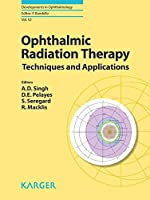 Ophthalmic Radiation Therapy: Techniques and Applications (Developments in Ophthalmology)